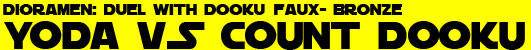 Duel with Dooku - Yoda VS Count Dooku Faux- Bronze